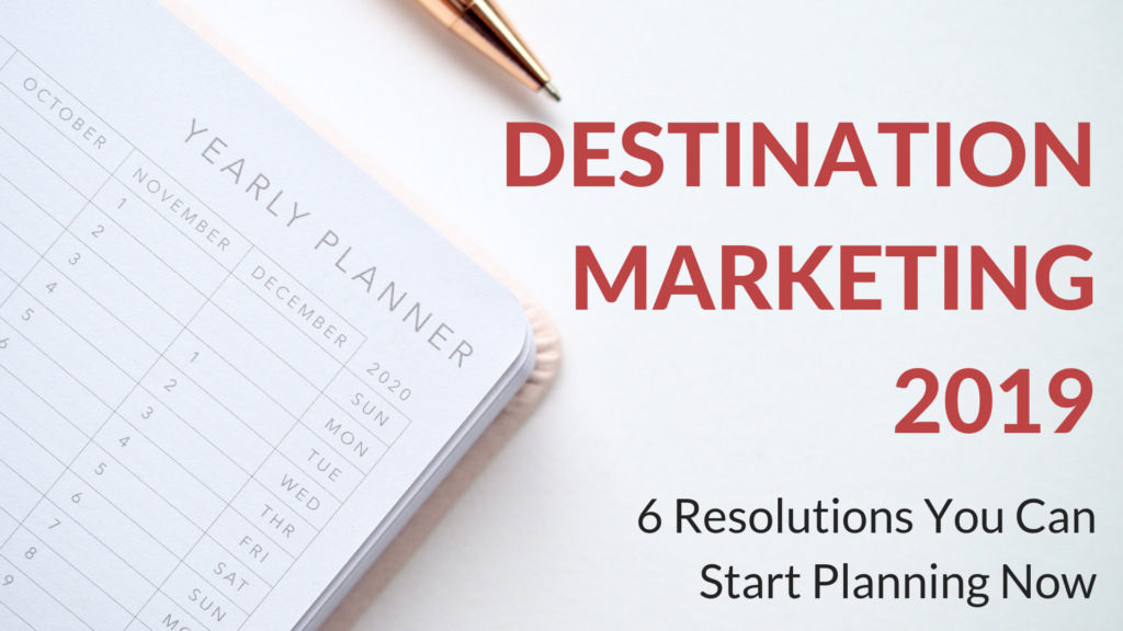Destination Marketing 2019 6 Easy Resolutions You Can Start